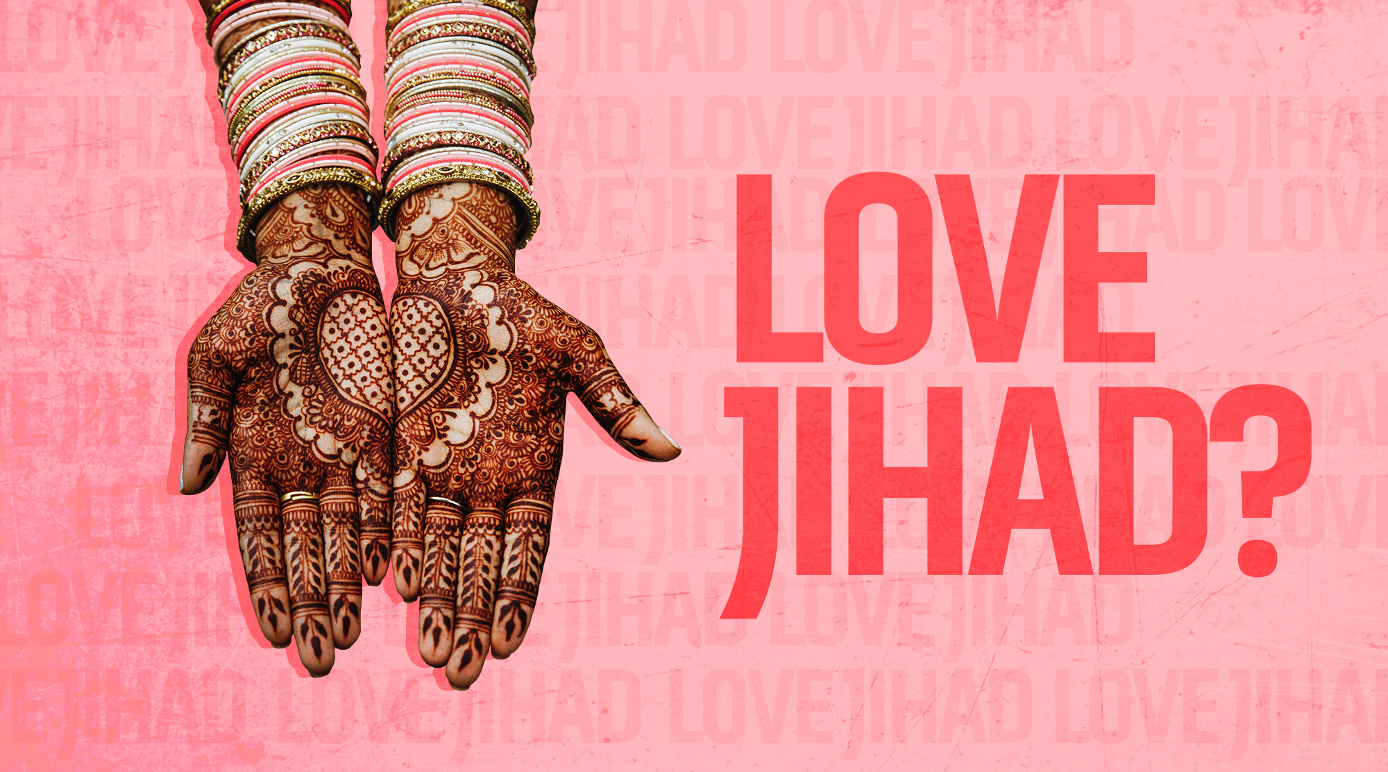 Love Jihad: The Moral Panic Gripping India